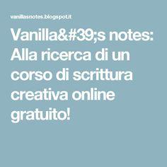 Vanilla's notes: Alla ricerca di un corso di scrittura creativa online gratuito!