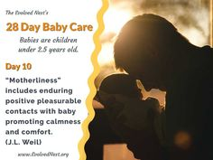 """What Does A Baby Need? There is a lot of misinformation about babies and their needs, and parents are often encouraged to ignore baby's signals. Bad idea. Babies are """"half-baked"""" at birth and have much to learn with the help of physical and emotional support from caregivers. Taking care of baby's needs is an investment that pays off with a happier, healthier child and adult. Here are 28 days of reminders about babies and their needs. Visit the www.EvolvedNest.org for more on becoming nested! Taking Care Of Baby, 28 Days, Baby Needs, Caregiver, Healthy Kids, Baby Care, The Help, Nest, Birth"""