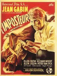 L'Imposteur est un film réalisé par Julien Duvivier en 1944. Le 18 juin 1940, Clément, condamné à mort, doit être guillotiné. Il doit son salut à un bombardement et aux papiers du sergent Lafarge, mort dans une fusillade. Sous l'identité de Lafarge, Clément s'embarque pour Brazzaville, puis part pour le Tchad où il se distingue. Il est promu lieutenant et décoré, mais il se rend compte qu'il a usurpé la gloire de Lafarge qui s'était conduit en héros. Clément apprend la vérité