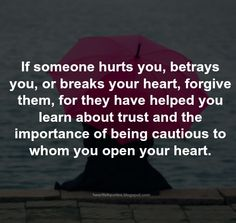 Forgiveness Quotes: If someone hurts you, betrays you, or breaks your heart, forgive them..