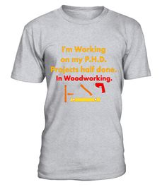 """# I'm Working on my PHD Projects Half Done in Woodworking Tee .  Special Offer, not available in shops      Comes in a variety of styles and colours      Buy yours now before it is too late!      Secured payment via Visa / Mastercard / Amex / PayPal      How to place an order            Choose the model from the drop-down menu      Click on """"Buy it now""""      Choose the size and the quantity      Add your delivery address and bank details      And that's it!      Tags: This is the perfect…"""