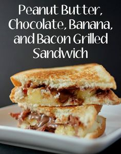 Peanut Butter, Chocolate, Banana and Bacon Grilled Sandwich Like an Elvis but even better!