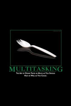 Multitasking. Hahaha...