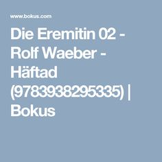 Die Eremitin 02 - Rolf Waeber - Häftad (9783938295335) | Bokus Book Authors, Books, Novels, Writing, Libros, Book, Book Illustrations, Being A Writer, Fiction