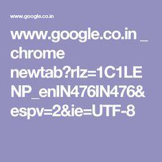 www.google.co.in _ chrome newtab?rlz=1C1LENP_enIN476IN476&espv=2&ie=UTF-8