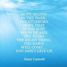 Anne Lamott - Quotes to Get Through Hard Times Hope Quotes, Words Quotes, Great Quotes, Wise Words, Quotes To Live By, Friend Quotes, Smile Quotes, Anne Lamott, Favorite Words