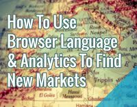 How To Use Browser Language & Analytics To Find New Markets