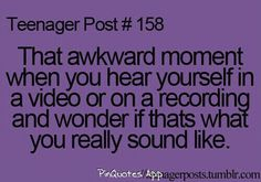 Teenager post- All the time!!! :P