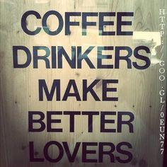 Coffee Drinkers Make Better Lovers Koffie Kaffee Caffe Cafe Coffee I Love Coffee, Coffee Break, My Coffee, Morning Coffee, Coffee Shop, Coffee Lovers, Drink Coffee, Coffee Talk, Morning Joe