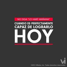 No deje para mañana lo que puede hacer hoy #Motivación #Éxito #Logros #ViLatino #ViLife