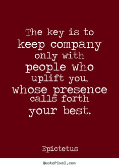 Quote about motivational - The key is to keep company only with people who uplift..