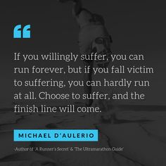 How To Run A 100 Mile Ultra Marathon With Your Mind - Long Run Living If you willingly suffer, you can run forever, but if you fall victim to suffering, you can hardly run at all. Choose to suffer, and the finish line will come Hard Quotes, Loss Quotes, I Love To Run, Just Run, Running Motivation, Fitness Motivation Quotes, Triathlon Motivation, Motivational Quotes, Inspirational Quotes