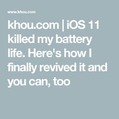 khou.com | iOS 11 killed my battery life. Here's how I finally revived it and you can, too