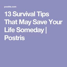 13 Survival Tips That May Save Your Life Someday | Postris