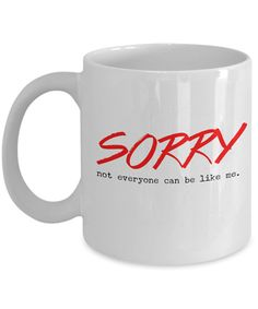 Funny Quote Mugs Sorry Not Everyone Can Be Like by AmendableMugs