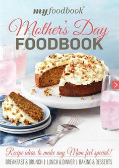 Mother's Day Foodbook 2016  Make Mother's Day extra special with this collection of recipes that mum will adore. Whether it's a lazy breakfast in bed, big family lunch or sweet afternoon treat, there is something for every mum!