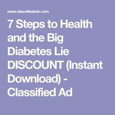 7 Steps to Health and the Big Diabetes Lie DISCOUNT (Instant Download) - Classified Ad
