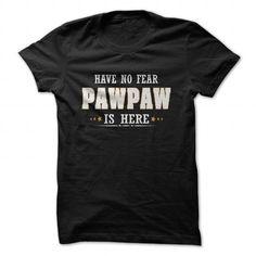 PAWPAW IS HERE T Shirts, Hoodie Sweatshirts