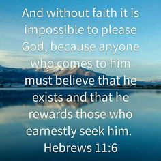 Without faith it is impossible to please God.