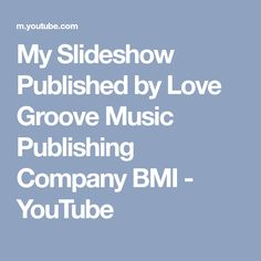 My Slideshow Published by Love Groove Music Publishing Company BMI - YouTube