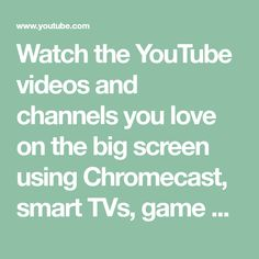 Watch the YouTube videos and channels you love on the big screen using Chromecast, smart TVs, game consoles, and other devices. Smart Tv, Tvs, Channel, Consoles, Songs, Film, Videos, Youtube, Game