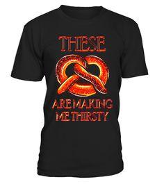These Are Making Me Thirsty Shirt - Dank Meme Joke Shirt
