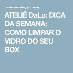 ATELIÊ DaLu: DICA DA SEMANA: COMO LIMPAR O VIDRO DO SEU BOX
