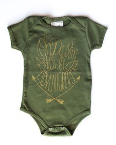 """Screen+printed+in+gold+ink+on+a+super+soft,+olive+green+American+Apparel+baby+onesie.+ """"Oh darling let's be adventurers."""""""