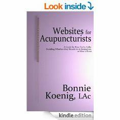 Amazon.com: Websites For Acupuncturists eBook: Bonnie Koenig LAc: Kindle Store