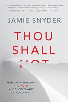 "Thou Shall: Freedom to Strip Away the ""Nots"" and Discover What God Really Wants by Jamie Snyder, http://www.amazon.com/dp/B00LU9YOCU/ref=cm_sw_r_pi_dp_hkamvb0302SDF"