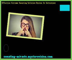 Effective Extreme Sweating Solution Review In Cottontown 162853 - Your Body to Stop Excessive Sweating In 48 Hours - Guaranteed!