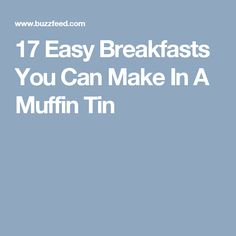 17 Easy Breakfasts You Can Make In A Muffin Tin
