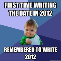Except I wrote 2011 today by mistake..wooops