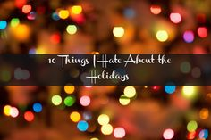 People I Want to Punch in the Throat: 10 Things I Hate About the Holidays