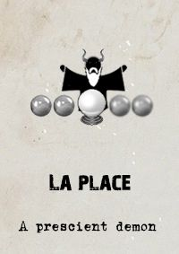 La Place believed the Newtonian mechanics of his day unavoidably lead to Hard Determinism. His 'demon' was a thought experiment where, if a being could know everything about the current state of the world, he could predict the future with 100% certainty (where free will and randomness were illusionary).