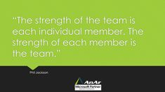 """""""The strength of the team is each individual member. The strength of each member is the team."""" #AnArSolutions #Quotes #PhilJackson http://www.anarsolutions.com/?utm-source=Pin"""