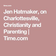 Jen Hatmaker, on Charlottesville, Christianity and Parenting | Time.com