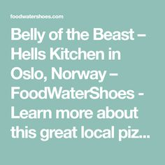 """Belly of the Beast – Hells Kitchen in Oslo, Norway – FoodWaterShoes - Learn more about this great local pizza shop by reading the FoodWaterShoes article, """"Belly of the Beast – Hells Kitchen in Oslo, Norway"""" – Foodie Foodies Food Porn FoodPorn Dinner Things to Do in Oslo Things to Eat in Oslo"""