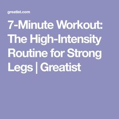 7-Minute Workout: The High-Intensity Routine for Strong Legs | Greatist
