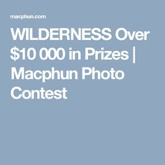 WILDERNESS Over $10 000 in Prizes | Macphun Photo Сontest