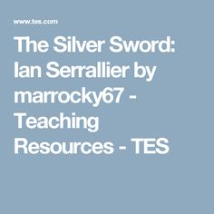 The Silver Sword: Ian Serrallier by marrocky67 - Teaching Resources - TES
