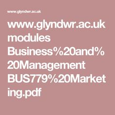 www.glyndwr.ac.uk modules Business%20and%20Management BUS779%20Marketing.pdf