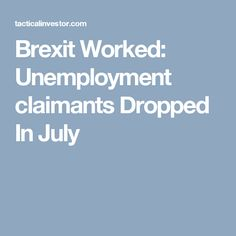 Brexit Worked: Unemployment claimants Dropped In July
