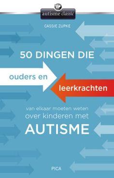 50 dingen die ouders en leerkrachten van elkaar moeten weten over kinderen met autisme Uitgeverij Pica