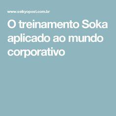 O treinamento Soka aplicado ao mundo corporativo