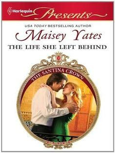 book cover of     The Life She Left Behind      (Santina Crown)    by    Maisey Yates