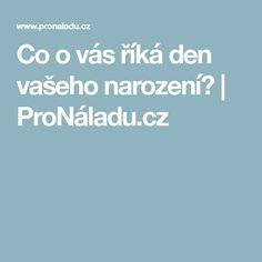 Co o vás říká den vašeho narození? | ProNáladu.cz