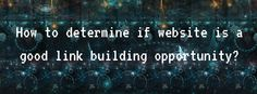 How to determine if website is a good link building opportunity