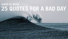 25 Quotes For A Bad Day