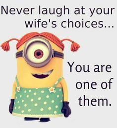 Wife's choices.